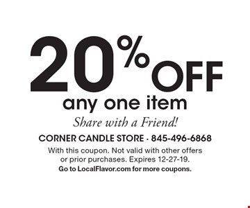 20% Off any one item Share with a Friend! With this coupon. Not valid with other offers or prior purchases. Expires 12-27-19. Go to LocalFlavor.com for more coupons.