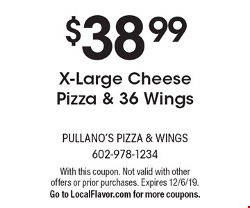 $38.99 X-Large Cheese Pizza & 36 Wings. With this coupon. Not valid with other offers or prior purchases. Expires 12/6/19. Go to LocalFlavor.com for more coupons.