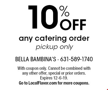 10% Off any catering order pickup only. With coupon only. Cannot be combined with any other offer, special or prior orders. Expires 12-6-19. Go to LocalFlavor.com for more coupons.