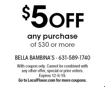 $5 Off any purchase of $30 or more. With coupon only. Cannot be combined with any other offer, special or prior orders. Expires 12-6-19. Go to LocalFlavor.com for more coupons.