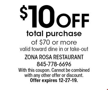 $10 off total purchase of $70 or more valid toward dine in or take-out. With this coupon. Cannot be combined with any other offer or discount.  Offer expires 12-27-19.