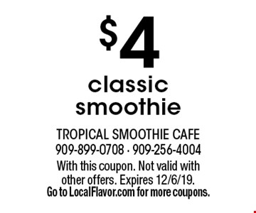 $4 classic smoothie. With this coupon. Not valid with other offers. Expires 12/6/19. Go to LocalFlavor.com for more coupons.