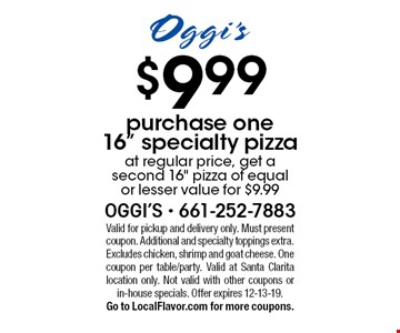 "$9.99 purchase one 16"" specialty pizza at regular price, get a second 16"
