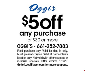$5off any purchase of $30 or more. Food purchase only. Valid for dine in only. Must present coupon. Valid at Santa Clarita location only. Not valid with other coupons or in-house specials. Offer expires 1/3/20. Go to LocalFlavor.com for more coupons.