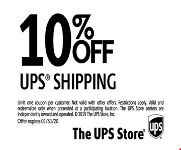 10% off UPS shipping.Limit one coupon per customer. Not valid with other offers. Restrictions apply. Valid and redeemable only when presented at a participating location. The UPS Store centers are independently owned and operated. Offer expires 01/31/20.