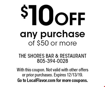 $10 off any purchase of $50 or more. With this coupon. Not valid with other offers or prior purchases. Expires 12/13/19. Go to LocalFlavor.com for more coupons.