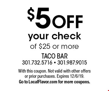 $5 OFF your check of $25 or more. With this coupon. Not valid with other offers or prior purchases. Expires 12/6/19. Go to LocalFlavor.com for more coupons.