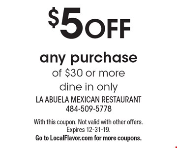 $5 OFF any purchase of $30 or moredine in only. With this coupon. Not valid with other offers. Expires 12-31-19.Go to LocalFlavor.com for more coupons.