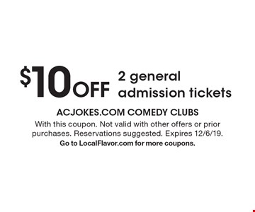 $10 Off 2 general admission tickets. With this coupon. Not valid with other offers or prior purchases. Reservations suggested. Expires 12/6/19.Go to LocalFlavor.com for more coupons.
