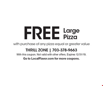 FREE Large Pizza with purchase of any pizza equal or greater value. With this coupon. Not valid with other offers. Expires 12/31/19. Go to LocalFlavor.com for more coupons.