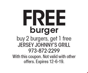FREE burgerbuy 2 burgers, get 1 free. With this coupon. Not valid with other offers. Expires 12-6-19.
