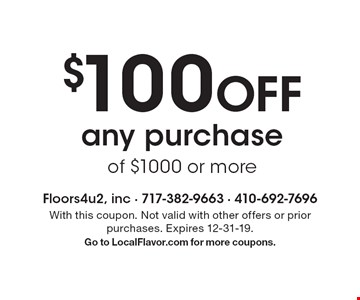$100 Off any purchase of $1000 or more. With this coupon. Not valid with other offers or prior purchases. Expires 12-31-19.Go to LocalFlavor.com for more coupons.