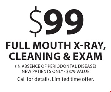 $99 full mouth x-ray, cleaning & exam (in absence of periodontal disease) New patients only · $379 value. Call for details. Limited time offer.