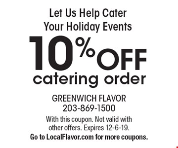 Let Us Help Cater Your Holiday Events. 10% off catering order. With this coupon. Not valid with other offers. Expires 12-6-19. Go to LocalFlavor.com for more coupons.
