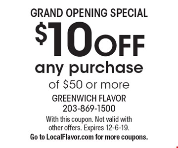 Grand Opening Special. $10 off any purchase of $50 or more. With this coupon. Not valid with other offers. Expires 12-6-19. Go to LocalFlavor.com for more coupons.