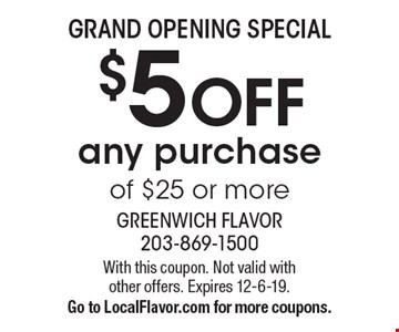Grand Opening Special. $5 off any purchase of $25 or more. With this coupon. Not valid with other offers. Expires 12-6-19. Go to LocalFlavor.com for more coupons.