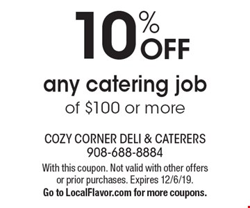 10% OFF any catering job of $100 or more. With this coupon. Not valid with other offers or prior purchases. Expires 12/6/19.Go to LocalFlavor.com for more coupons.