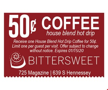50¢ coffee House Blend Hot Drip. Receive one House Blend hot Drip for 50¢. Limit one per guest per visit. Offer subject to change without notice.