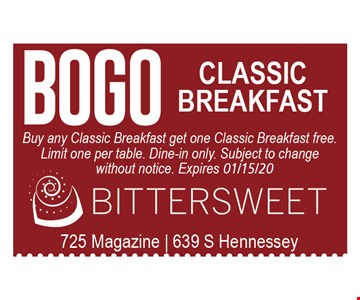 BOGO Classic Breakfast. Buy any Classic Breakfast get one Classic Breakfast free. Limit one per table. Dine-in only. Subject to change without notice.