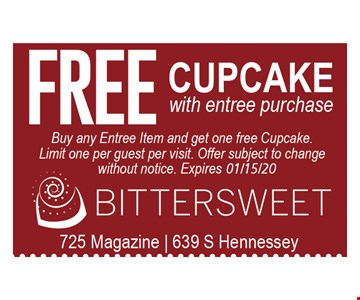 Free cupcake with entree purchase. Buy any entree item and get one free cupcake. Limit one per guest per visit. Offer subject to change without notice.