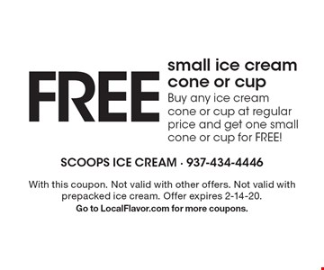 FREE small ice cream cone or cup. Buy any ice cream cone or cup at regular price and get one small cone or cup for FREE! With this coupon. Not valid with other offers. Not valid with prepacked ice cream. Offer expires 2-14-20. Go to LocalFlavor.com for more coupons.