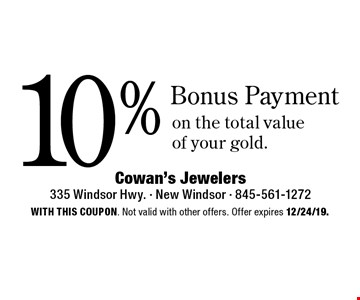 10% Bonus Payment on the total value of your gold. With this coupon. Not valid with other offers. Offer expires 12/24/19.