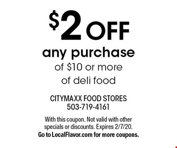 $2 off any purchase of $10 or more of deli food. With this coupon. Not valid with other specials or discounts. Expires 2/7/20. Go to LocalFlavor.com for more coupons.