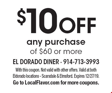 $10 off any purchase of $60 or more. With this coupon. Not valid with other offers. Valid at both Eldorado locations - Scarsdale & Elmsford. Expires 12/27/19. Go to LocalFlavor.com for more coupons.
