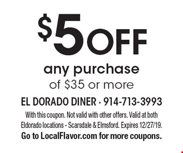 $5 off any purchase of $35 or more. With this coupon. Not valid with other offers. Valid at both Eldorado locations - Scarsdale & Elmsford. Expires 12/27/19. Go to LocalFlavor.com for more coupons.