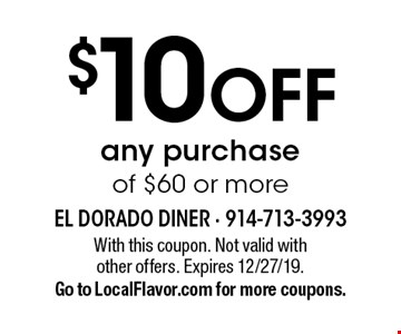 $10 OFF any purchase of $60 or more. With this coupon. Not valid with other offers. Expires 12/27/19.Go to LocalFlavor.com for more coupons.