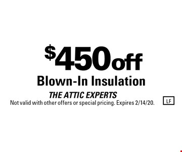 $450 off Blown-In Insulation. THE ATTIC EXPERTS. Not valid with other offers or special pricing. Expires 2/14/20.
