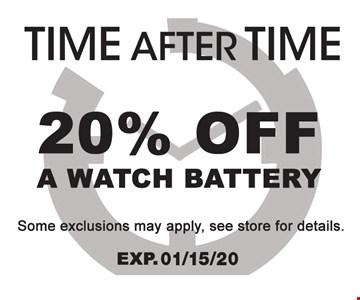 20% off a watch battery Some exclusions may apply, see store for details.
