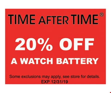 20% OFF A Watch BatterySome exclusions may apply, see store for details. Exp 1/3/20.