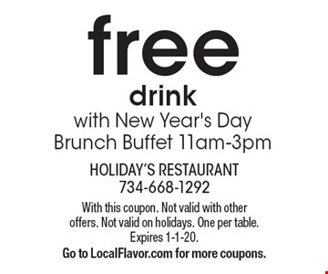 free drink with New Year's Day Brunch Buffet 11am-3pm. With this coupon. Not valid with other offers. Not valid on holidays. One per table. Expires 1-1-20. Go to LocalFlavor.com for more coupons.