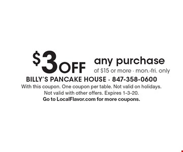 $3 Off any purchase of $15 or more - Mon.-Fri. only. With this coupon. One coupon per table. Not valid on holidays. Not valid with other offers. Expires 1-3-20. Go to LocalFlavor.com for more coupons.