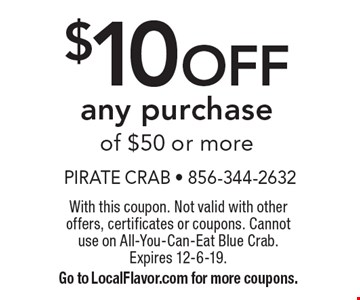 $10 OFF any purchase of $50 or more. With this coupon. Not valid with other offers, certificates or coupons. Cannotuse on All-You-Can-Eat Blue Crab.Expires 12-6-19. Go to LocalFlavor.com for more coupons.