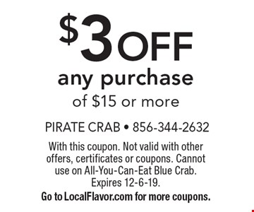 $3 OFF any purchase of $15 or more. With this coupon. Not valid with other offers, certificates or coupons. Cannotuse on All-You-Can-Eat Blue Crab.Expires 12-6-19. Go to LocalFlavor.com for more coupons.