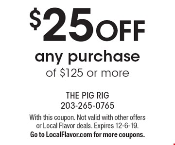 $25 OFF any purchase of $125 or more. With this coupon. Not valid with other offers or Local Flavor deals. Expires 12-6-19. Go to LocalFlavor.com for more coupons.