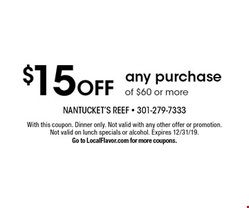 $15 Off any purchase of $60 or more. With this coupon. Dinner only. Not valid with any other offer or promotion. Not valid on lunch specials or alcohol. Expires 12/31/19. Go to LocalFlavor.com for more coupons.