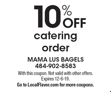 10% off catering order. With this coupon. Not valid with other offers. Expires 12-6-19. Go to LocalFlavor.com for more coupons.