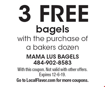 3 Free bagels with the purchase of a bakers dozen. With this coupon. Not valid with other offers. Expires 12-6-19. Go to LocalFlavor.com for more coupons.