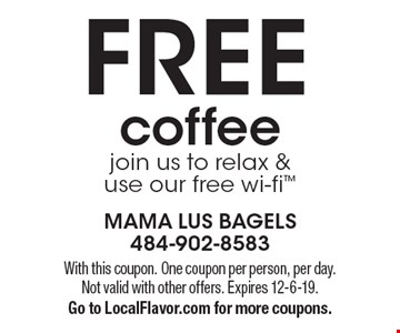 Free coffee- join us to relax &use our free wi-fi. With this coupon. One coupon per person, per day. Not valid with other offers. Expires 12-6-19. Go to LocalFlavor.com for more coupons.