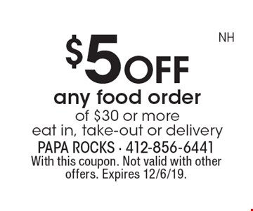 $5 off any food order of $30 or more. Eat in, take-out or delivery. With this coupon. Not valid with other offers. Expires 12/6/19.