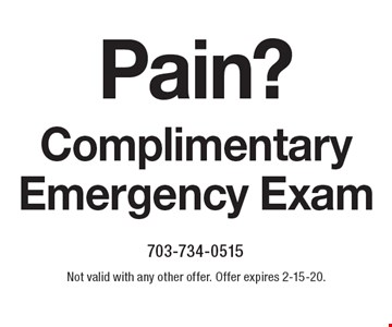 Pain? Complimentary Emergency Exam. Not valid with any other offer. Offer expires 2-15-20.