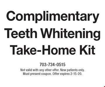Complimentary Teeth Whitening Take-Home Kit. Not valid with any other offer. Offer expires 2-15-20.