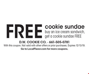 FREE cookie sundae! buy an ice cream sandwich, get a cookie sundae FREE. With this coupon. Not valid with other offers or prior purchases. Expires 12/13/19. Go to LocalFlavor.com for more coupons.