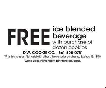 FREE ice blended beverage with purchase of dozen cookies. With this coupon. Not valid with other offers or prior purchases. Expires 12/13/19. Go to LocalFlavor.com for more coupons.