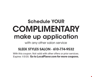 Schedule YOUR COMPLIMENTARY make up application with any other salon service. With this coupon. Not valid with other offers or prior services. Expires 1/3/20. Go to LocalFlavor.com for more coupons.