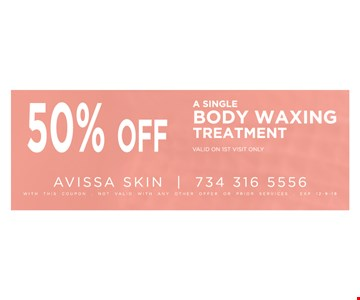 50% OffA single body waxing treatment, valid on 1st visit only With this coupon. Not valid with any other offer or prior services. 12/09/19
