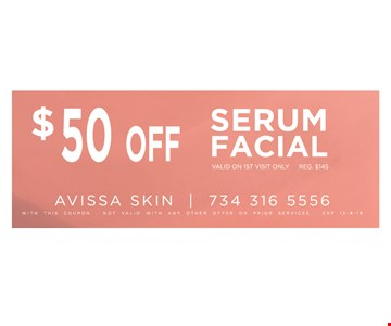 $50 OffSerum facial, valid on 1st visit only, REG $145 With this coupon. Not valid with any other offer or prior services. 12/09/19